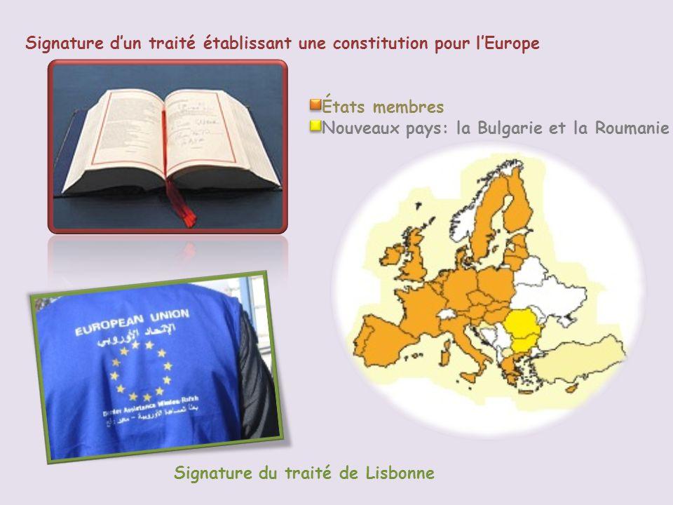 Signature dun traité établissant une constitution pour lEurope Nouveaux pays: la Bulgarie et la Roumanie États membres Signature du traité de Lisbonne