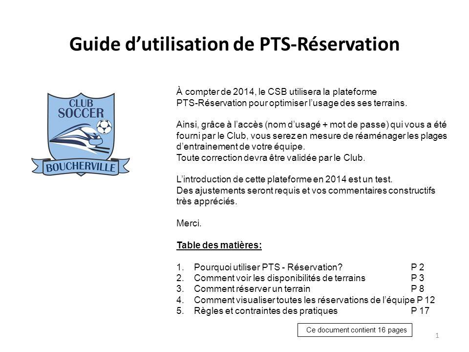 Guide dutilisation de PTS-Réservation 1 À compter de 2014, le CSB utilisera la plateforme PTS-Réservation pour optimiser lusage des ses terrains.