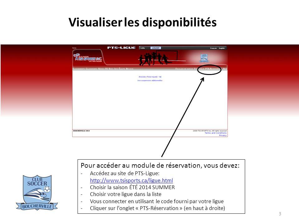 3 Pour accéder au module de réservation, vous devez: -Accédez au site de PTS-Ligue: http://www.tsisports.ca/ligue.html http://www.tsisports.ca/ligue.html -Choisir la saison ÉTÉ 2014 SUMMER -Choisir votre ligue dans la liste -Vous connecter en utilisant le code fourni par votre ligue -Cliquer sur longlet « PTS-Réservation » (en haut à droite) Visualiser les disponibilités