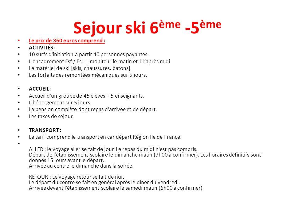 Sejour ski 6 ème -5 ème Le prix de 360 euros comprend : ACTIVITÉS : 10 surfs d'initiation à partir 40 personnes payantes. L'encadrement Esf / Esi 1 mo