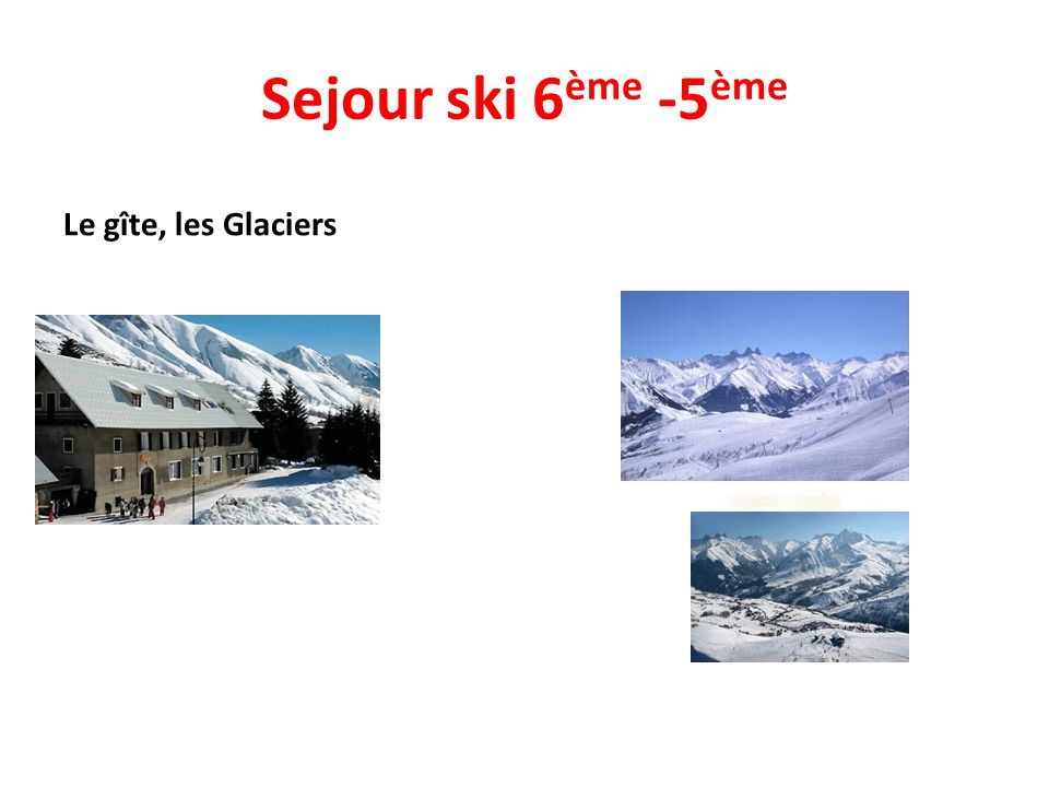Sejour ski 6 ème -5 ème Le gîte, les Glaciers