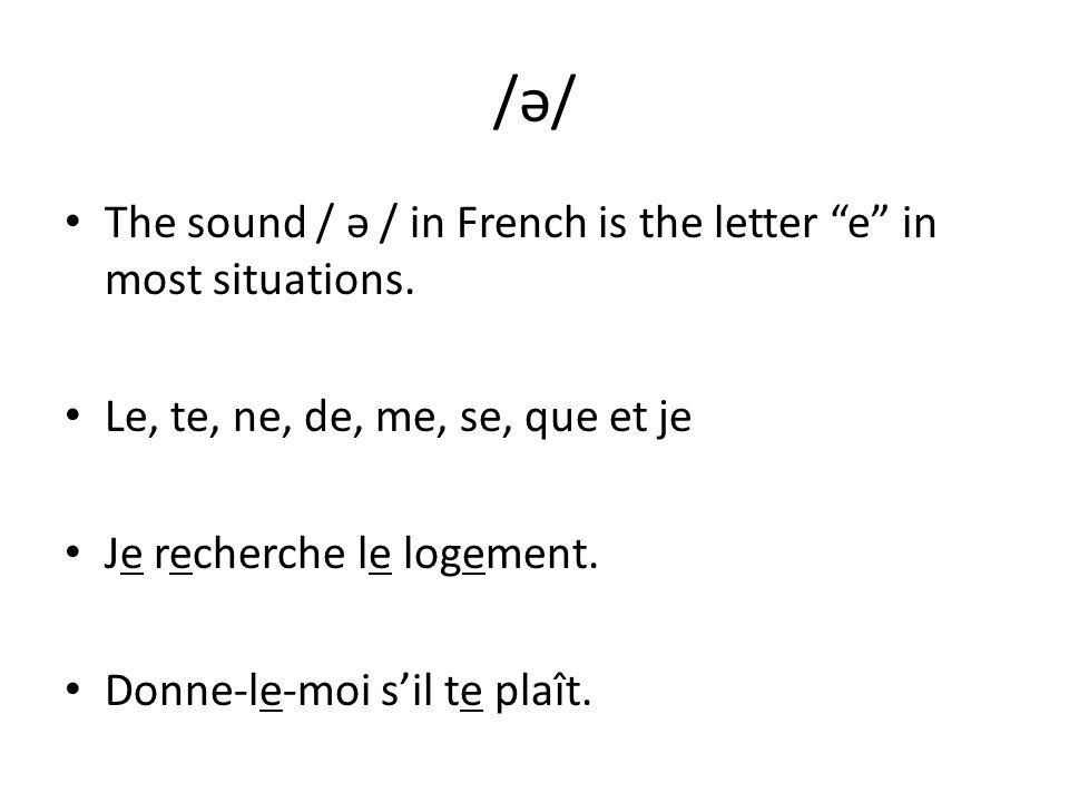 /ə/ The sound / ə / in French is the letter e in most situations. Le, te, ne, de, me, se, que et je Je recherche le logement. Donne-le-moi sil te plaî