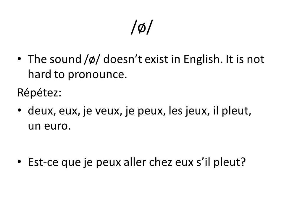 /ø/ The sound /ø/ doesnt exist in English. It is not hard to pronounce. Répétez: deux, eux, je veux, je peux, les jeux, il pleut, un euro. Est-ce que