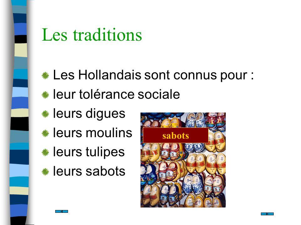 Les traditions Les Hollandais sont connus pour : leur tolérance sociale leurs digues leurs moulins leurs tulipes leurs sabots sabots