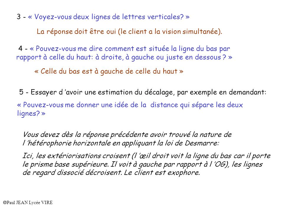 Paul JEAN Lycée VIRE 3 - « Voyez-vous deux lignes de lettres verticales? » La réponse doit être oui (le client a la vision simultanée). 4 - « Pouvez-v