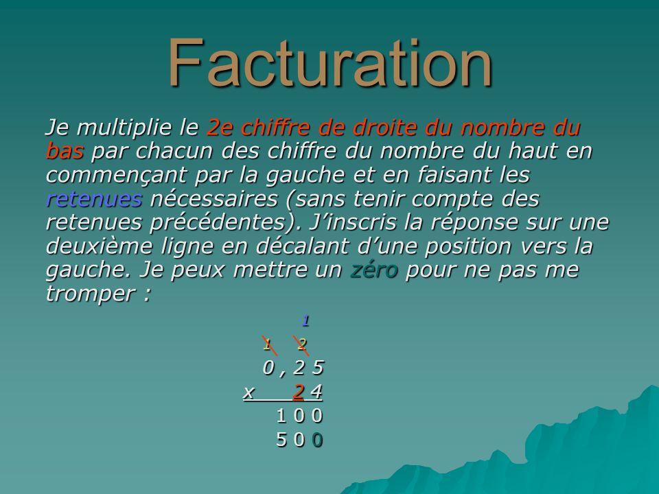 Facturation Jadditionne les deux rangées de réponse : 1 1 2 1 2 0, 2 5 0, 2 5 x 2 4 1 0 0 1 0 0 + 5 0 0 + 5 0 0 6,0 0 6,0 0 Jajoute la virgule de la même manière que les exercices précédents…