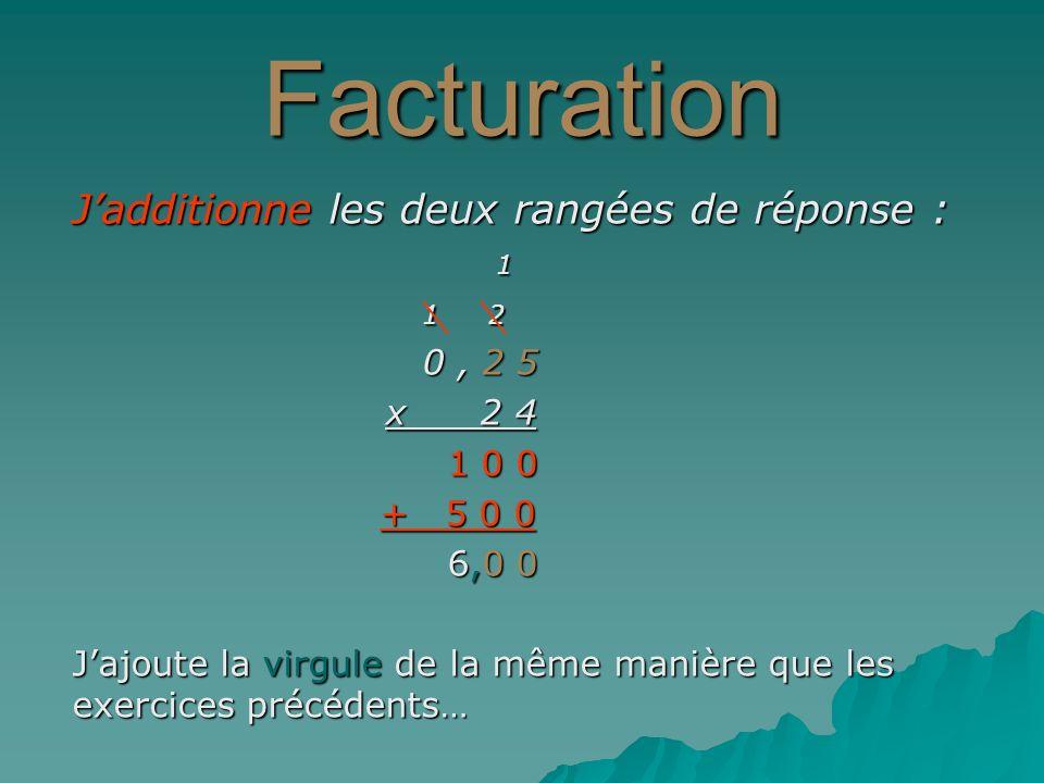 Facturation Jadditionne les deux rangées de réponse : 1 1 2 1 2 0, 2 5 0, 2 5 x 2 4 1 0 0 1 0 0 + 5 0 0 + 5 0 0 6,0 0 6,0 0 Jajoute la virgule de la m