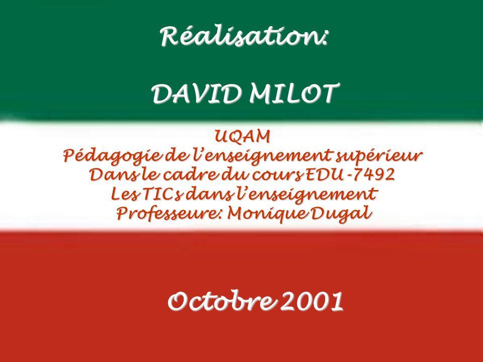 EDU-7492, David Milot, octobre 2001 Réalisation: DAVID MILOT UQAM Pédagogie de lenseignement supérieur Dans le cadre du cours EDU-7492 Les TICs dans lenseignement Professeure: Monique Dugal Octobre 2001