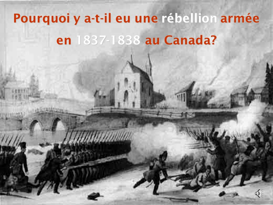 EDU-7492, David Milot, octobre 2001 Pourquoi y a-t-il eu une rébellion armée en 1837-1838 au Canada?