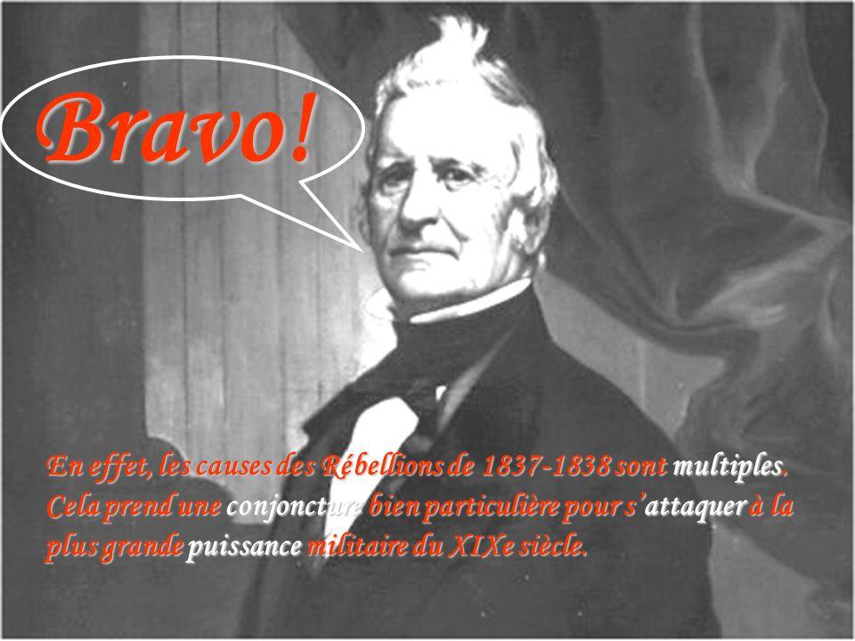 EDU-7492, David Milot, octobre 2001 Bravo! En effet, les causes des Rébellions de 1837-1838 sont multiples. Cela prend une conjoncture bien particuliè