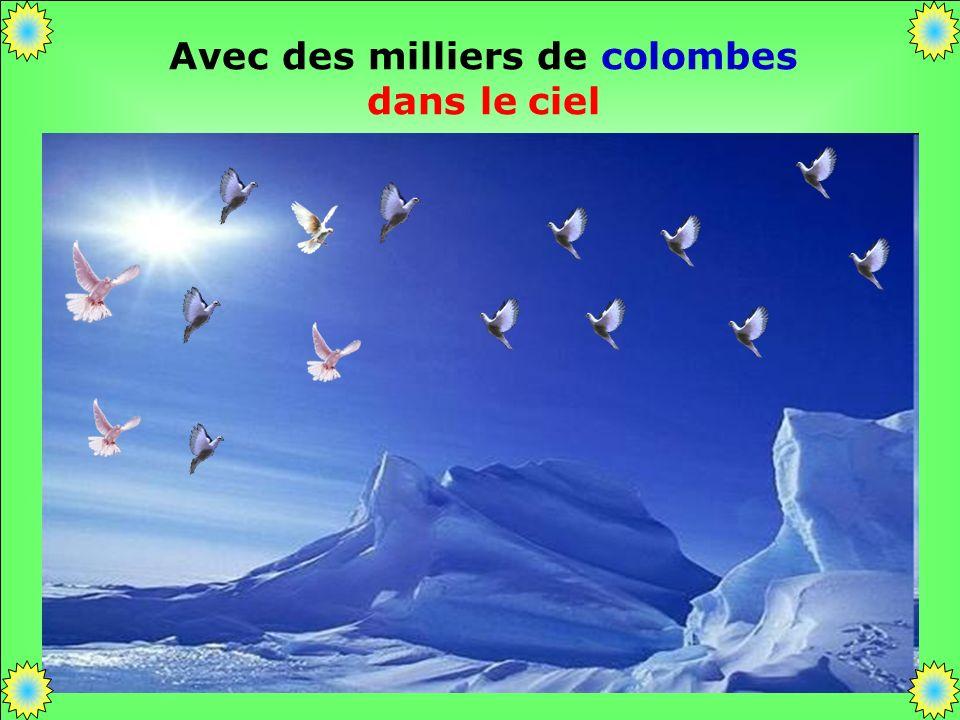 .. Avec des milliers de colombes dans le ciel