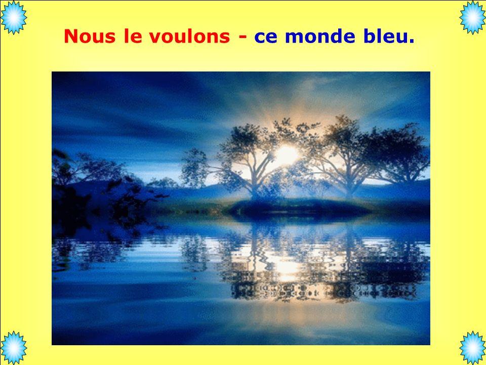 .. Et là-bas un bel arc-en-ciel Nous le voulons - ce monde bleu.