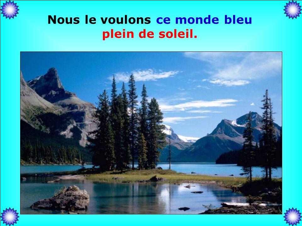 .. Nous le voulons ce monde bleu plein de soleil Avec des milliers de colombes dans le ciel