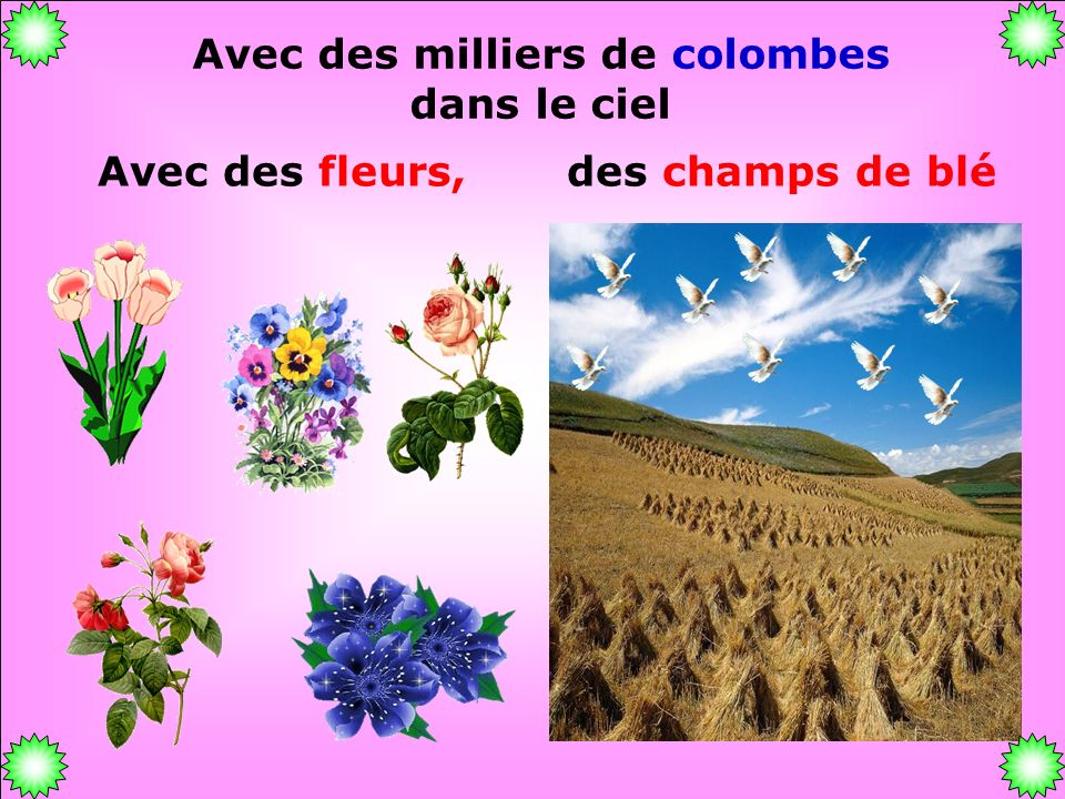 .. Et là-bas un bel arc-en-ciel Avec des fleurs, des champs de blé