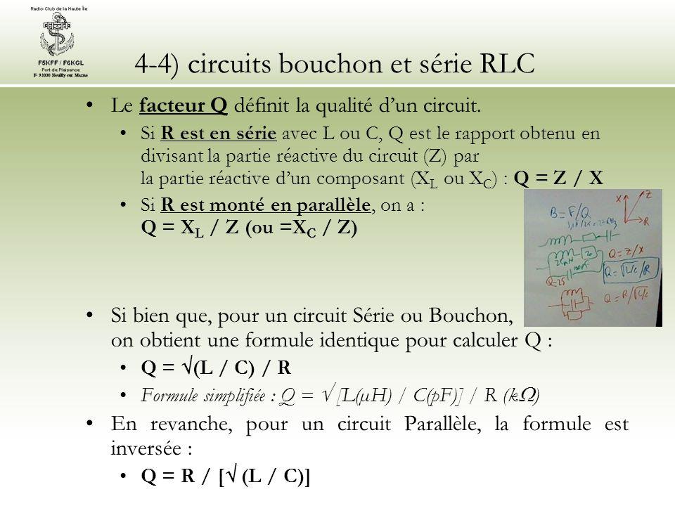 4-4) circuits bouchon et série RLC Le facteur Q définit la qualité dun circuit. Si R est en série avec L ou C, Q est le rapport obtenu en divisant la