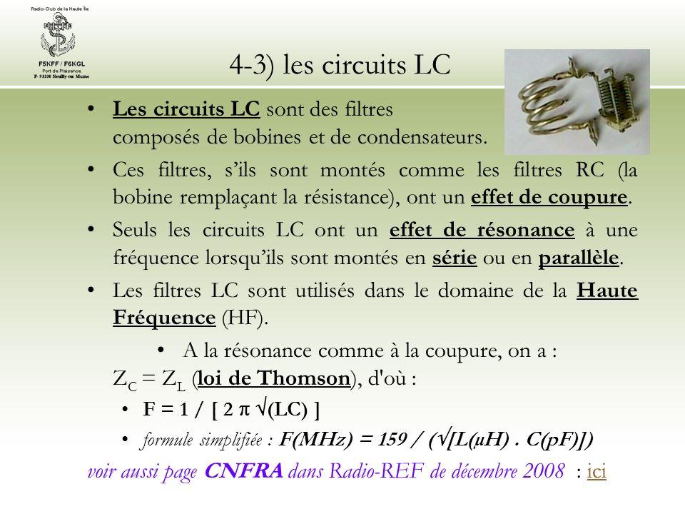 4-3) les circuits LC Les circuits LC sont des filtres composés de bobines et de condensateurs. Ces filtres, sils sont montés comme les filtres RC (la