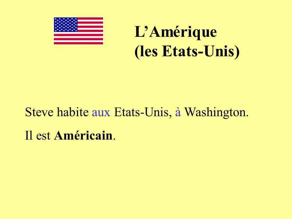 Steve habite aux Etats-Unis, à Washington. Il est Américain. LAmérique (les Etats-Unis)