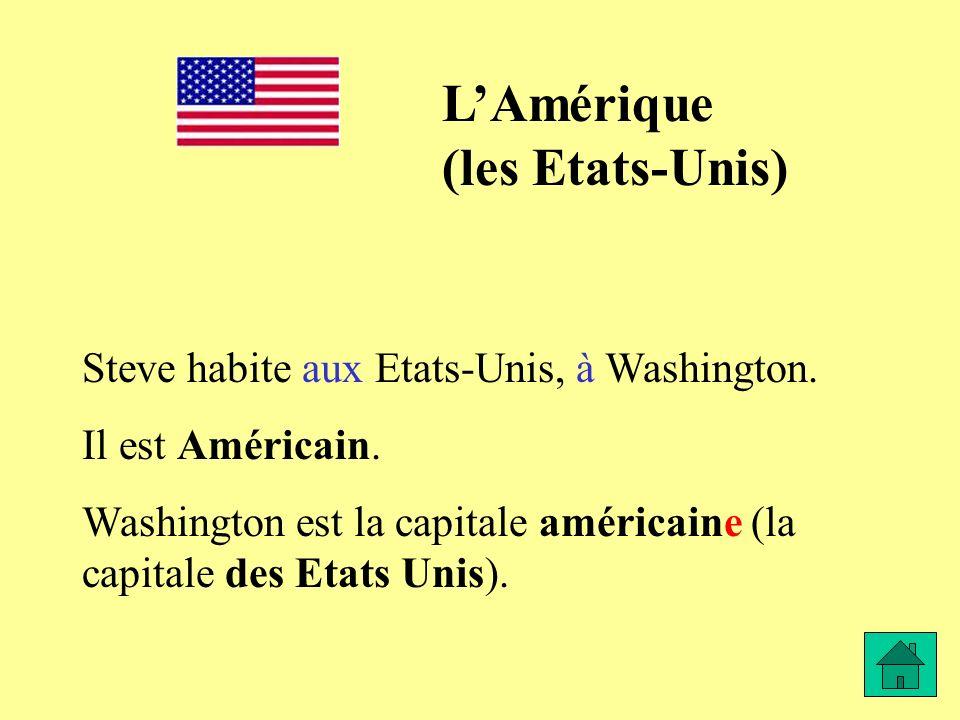 Steve habite aux Etats-Unis, à Washington. Il est Américain. Washington est la capitale américaine (la capitale des Etats Unis). LAmérique (les Etats-