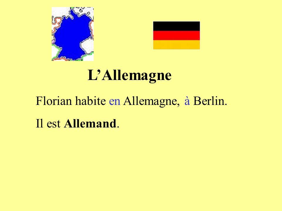 LAllemagne Florian habite en Allemagne, à Berlin. Il est Allemand.