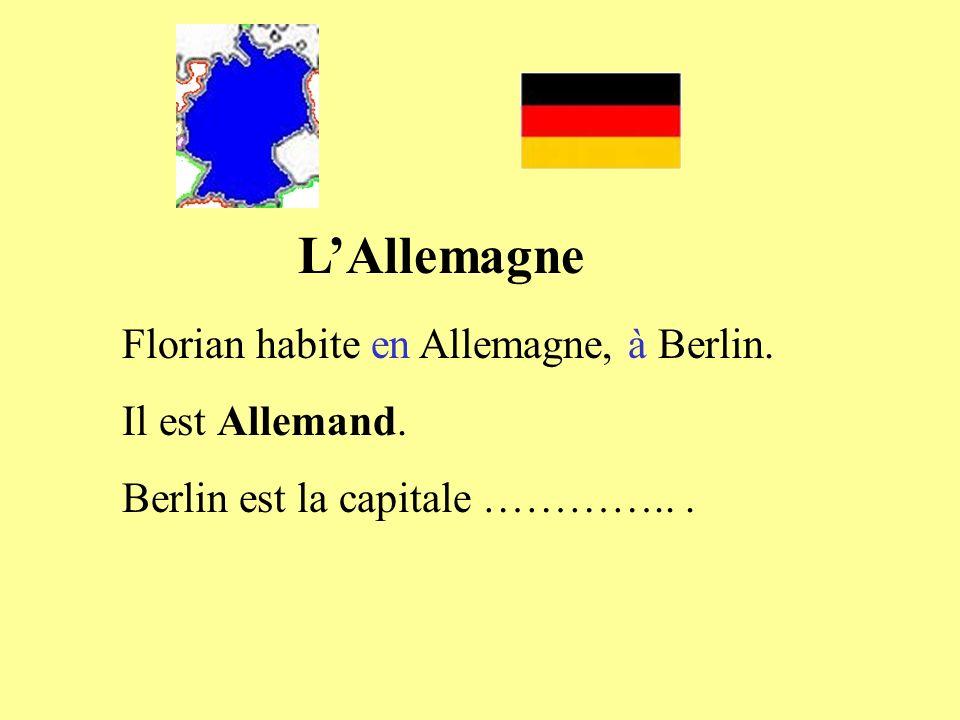 LAllemagne Florian habite en Allemagne, à Berlin. Il est Allemand. Berlin est la capitale …………...