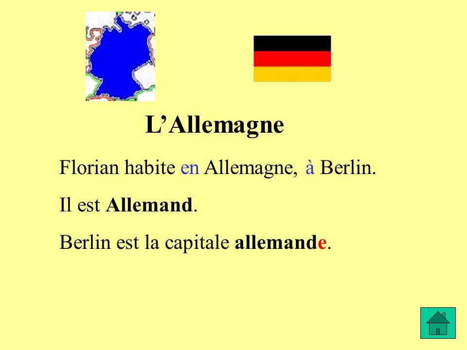 LAllemagne Florian habite en Allemagne, à Berlin. Il est Allemand. Berlin est la capitale allemande.