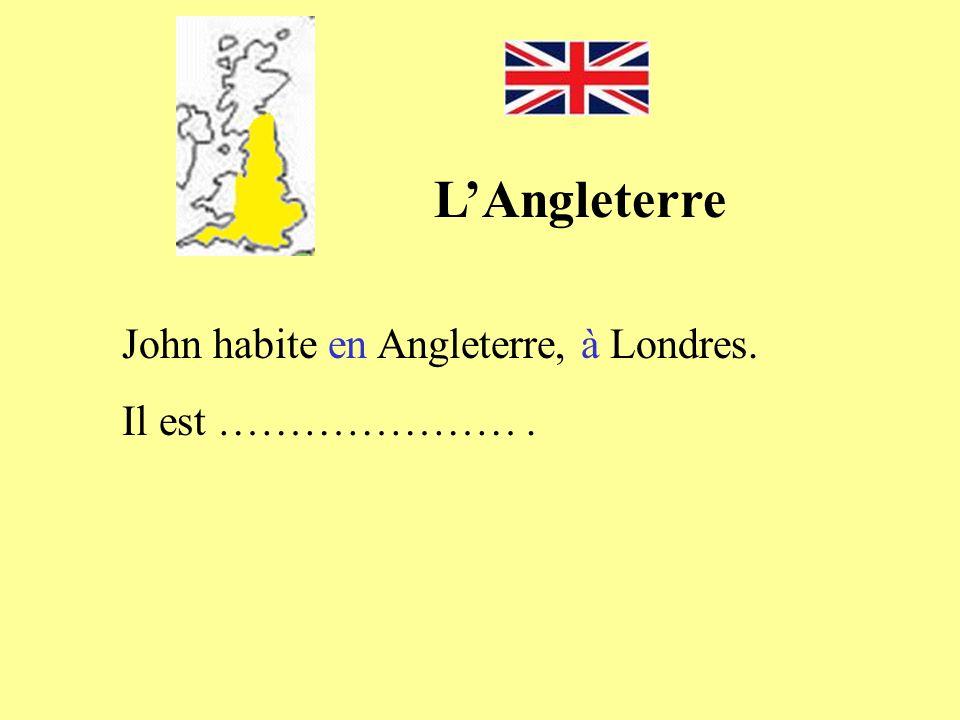 John habite en Angleterre, à Londres. Il est ………………….