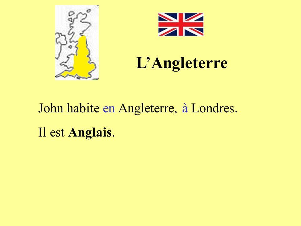 LAngleterre John habite en Angleterre, à Londres. Il est Anglais.