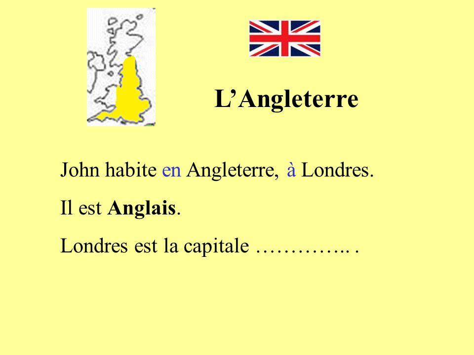 LAngleterre John habite en Angleterre, à Londres. Il est Anglais. Londres est la capitale …………...