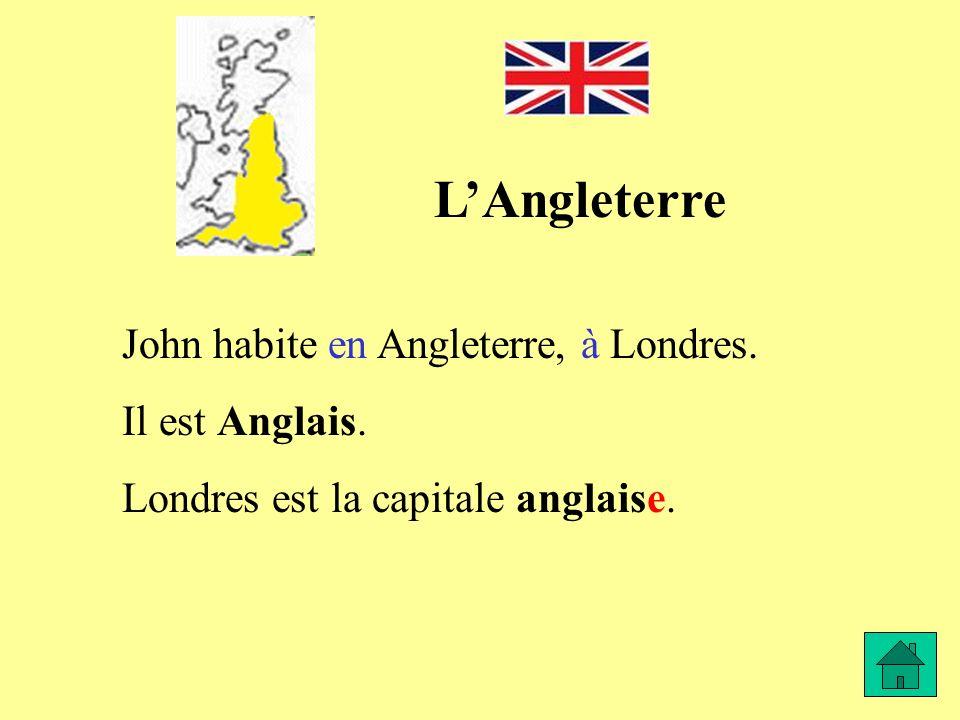 LAngleterre John habite en Angleterre, à Londres. Il est Anglais. Londres est la capitale anglaise.
