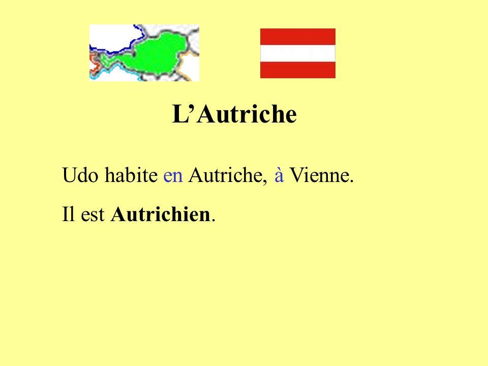 LAutriche Udo habite en Autriche, à Vienne. Il est Autrichien.