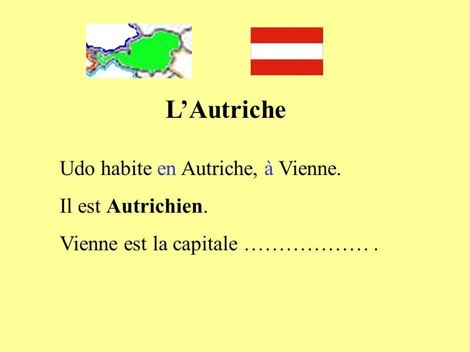 LAutriche Udo habite en Autriche, à Vienne. Il est Autrichien. Vienne est la capitale ……………….