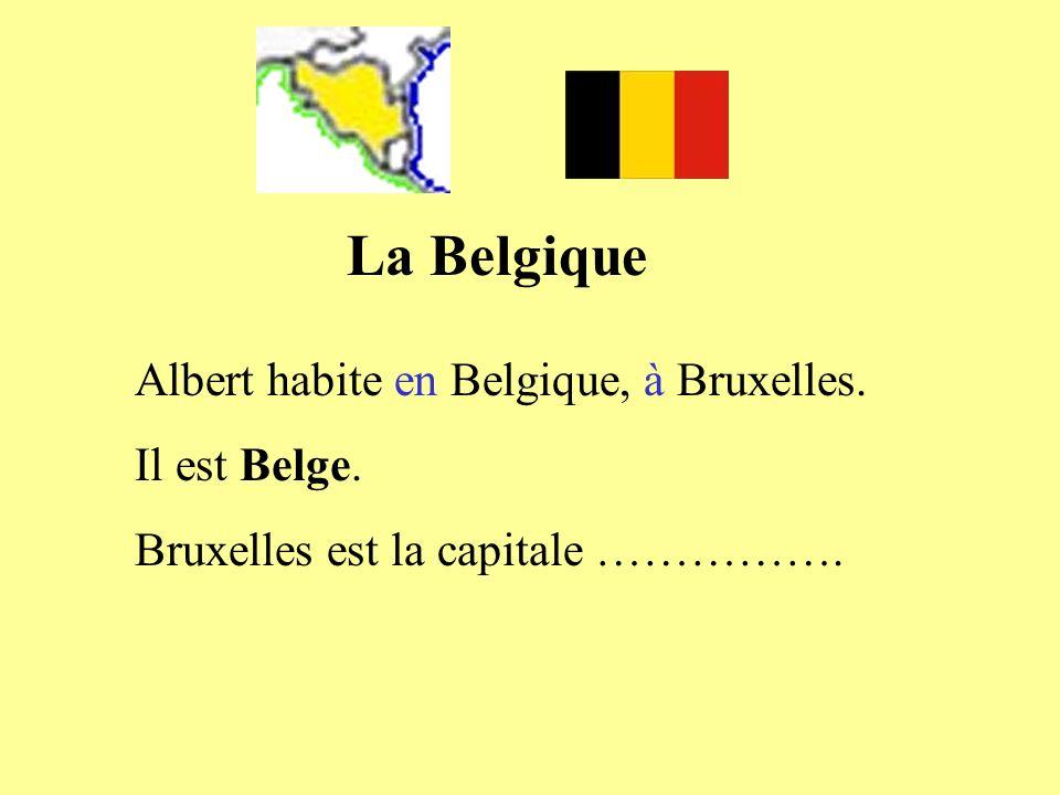 La Belgique Albert habite en Belgique, à Bruxelles. Il est Belge. Bruxelles est la capitale …………….