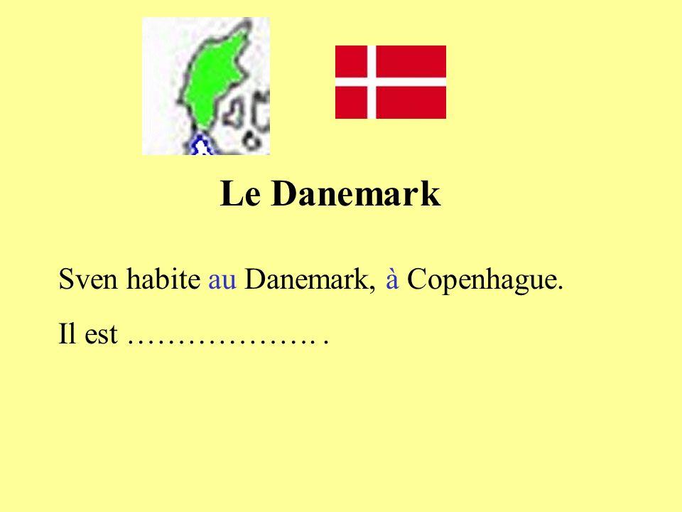 Sven habite au Danemark, à Copenhague. Il est ………………..
