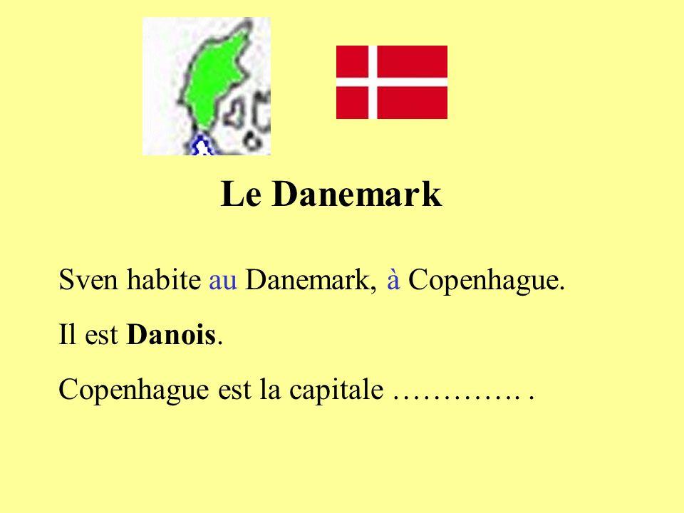 Le Danemark Sven habite au Danemark, à Copenhague. Il est Danois. Copenhague est la capitale …………..