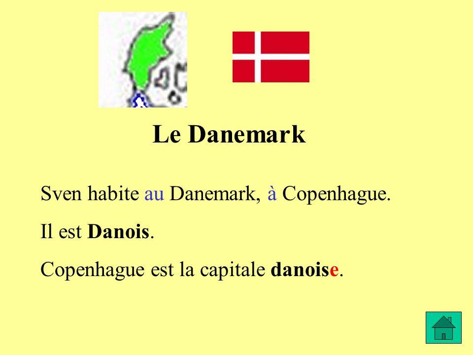 Le Danemark Sven habite au Danemark, à Copenhague. Il est Danois. Copenhague est la capitale danoise.