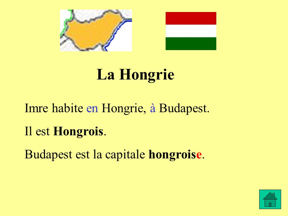 La Hongrie Imre habite en Hongrie, à Budapest. Il est Hongrois. Budapest est la capitale hongroise.