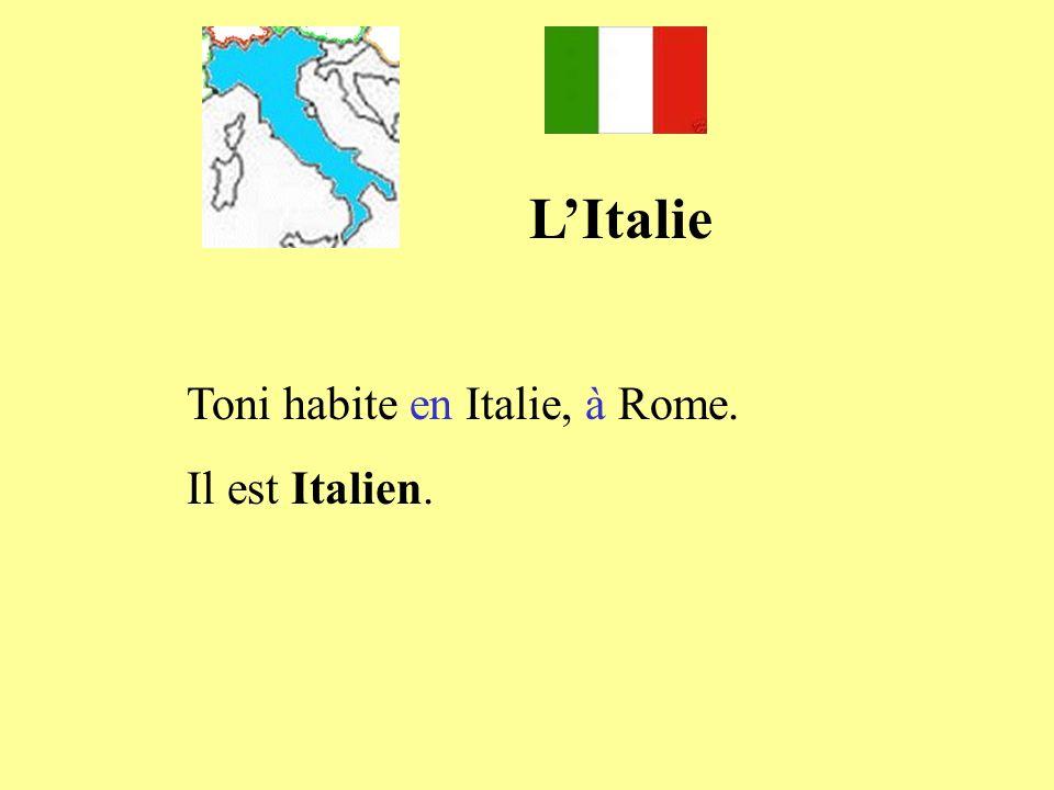 LItalie Toni habite en Italie, à Rome. Il est Italien.
