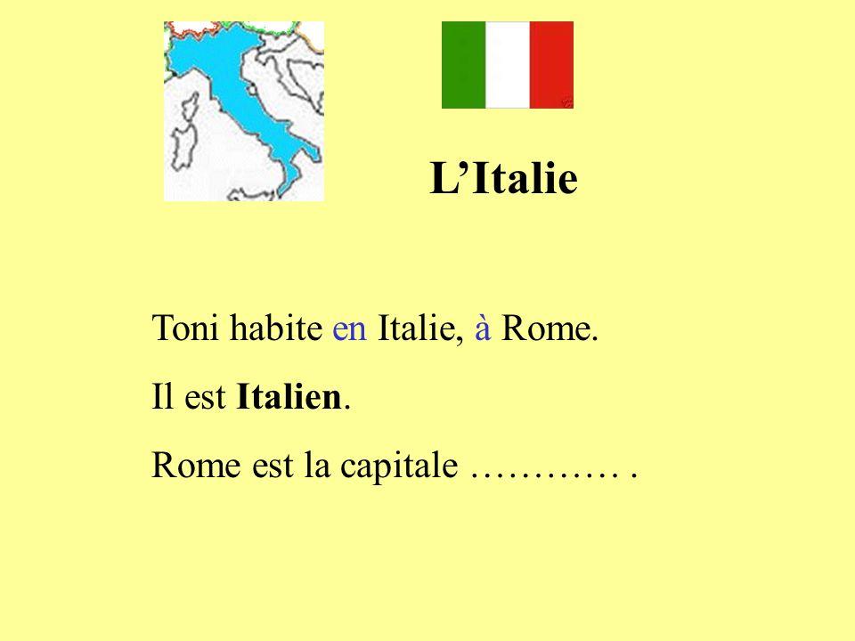 LItalie Toni habite en Italie, à Rome. Il est Italien. Rome est la capitale ………….