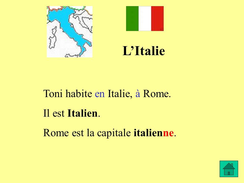 LItalie Toni habite en Italie, à Rome. Il est Italien. Rome est la capitale italienne.