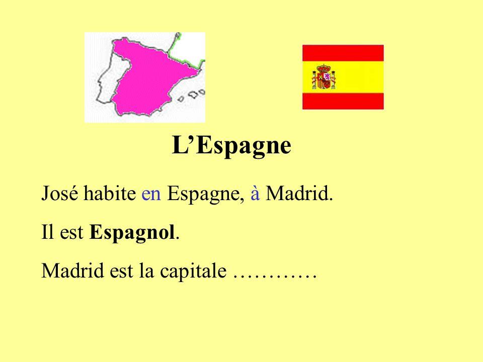 LEspagne José habite en Espagne, à Madrid. Il est Espagnol. Madrid est la capitale espagnole.