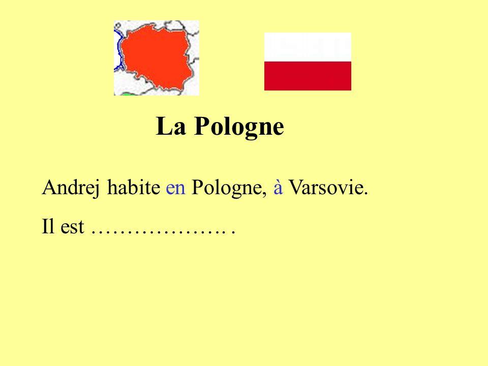 Andrej habite en Pologne, à Varsovie. Il est ………………..