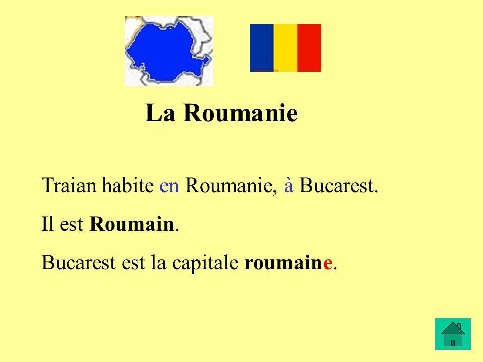 La Roumanie Traian habite en Roumanie, à Bucarest. Il est Roumain. Bucarest est la capitale roumaine.