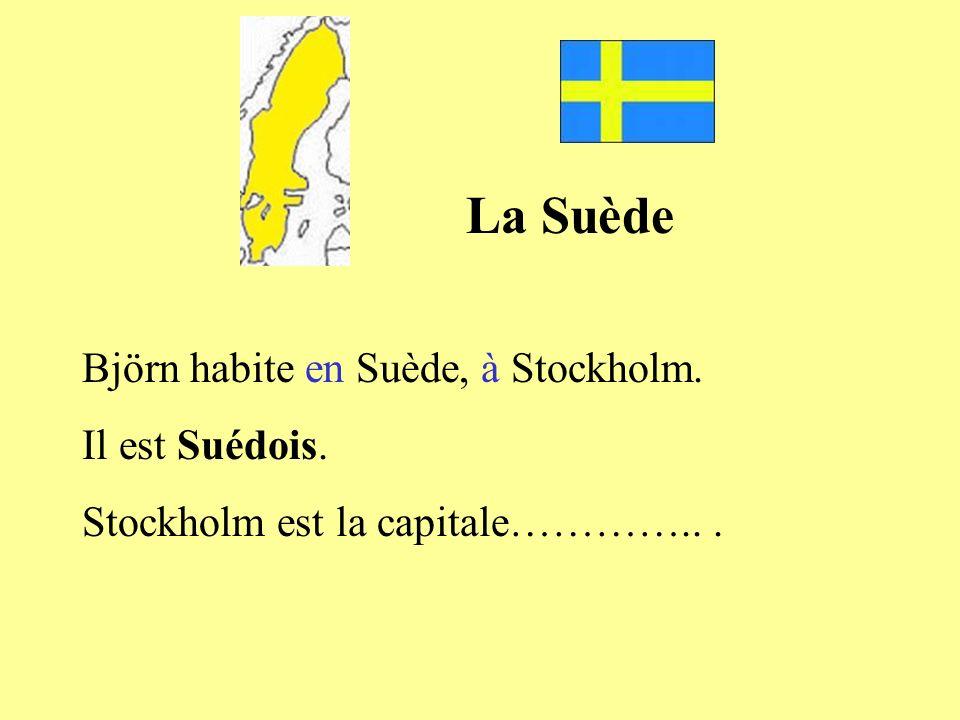 La Suède Björn habite en Suède, à Stockholm. Il est Suédois. Stockholm est la capitale…………...