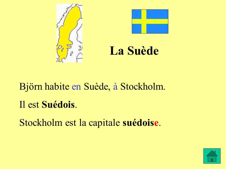 La Suède Björn habite en Suède, à Stockholm. Il est Suédois. Stockholm est la capitale suédoise.