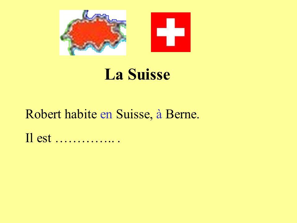 Robert habite en Suisse, à Berne. Il est …………...