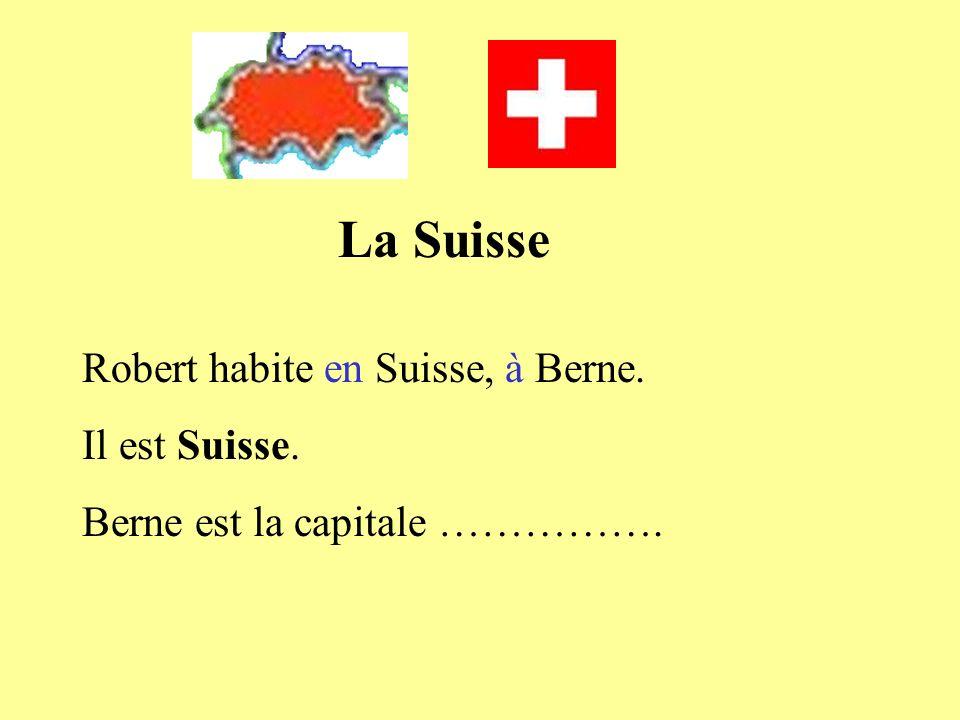 La Suisse Robert habite en Suisse, à Berne. Il est Suisse. Berne est la capitale …………….
