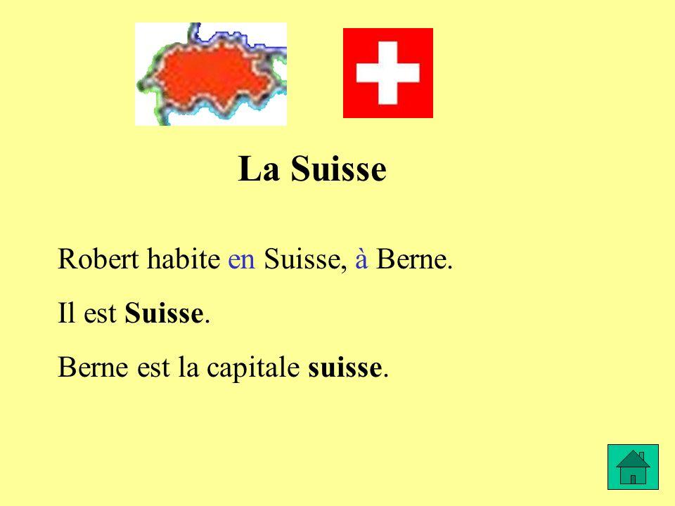 La Suisse Robert habite en Suisse, à Berne. Il est Suisse. Berne est la capitale suisse.