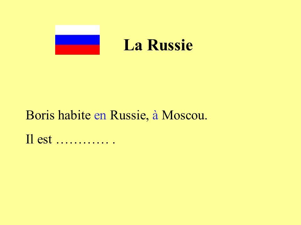 Boris habite en Russie, à Moscou. Il est ………….