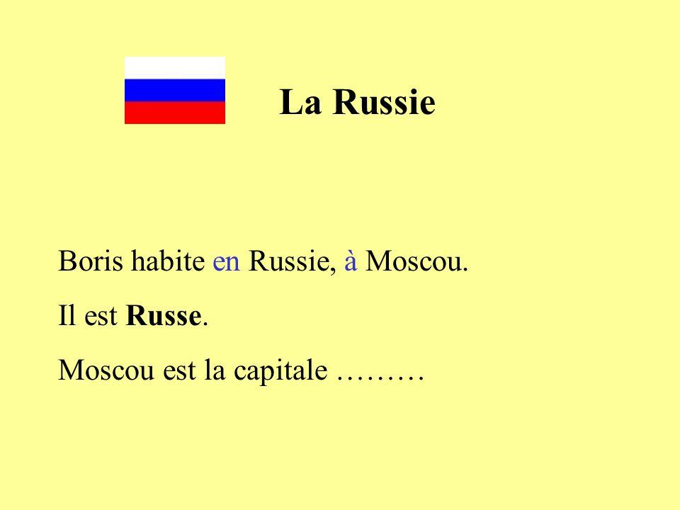 La Russie Boris habite en Russie, à Moscou. Il est Russe. Moscou est la capitale ………