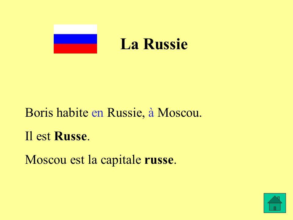 La Russie Boris habite en Russie, à Moscou. Il est Russe. Moscou est la capitale russe.